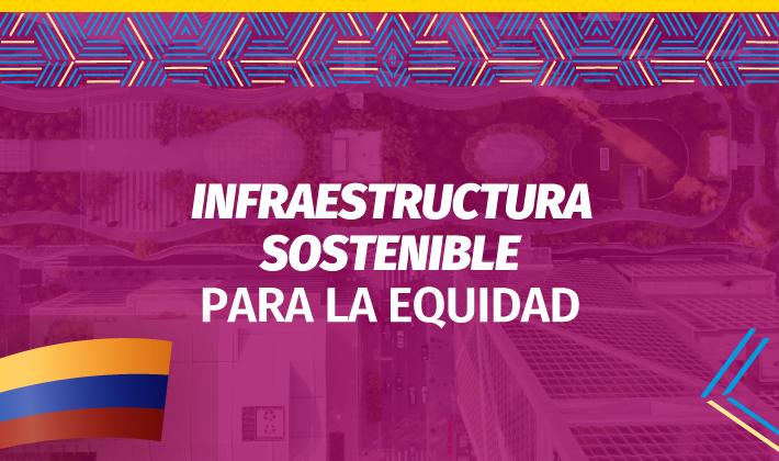 Infraestructura sostenible para la equidad